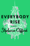 Everbody Rise by Stephanie Clifford