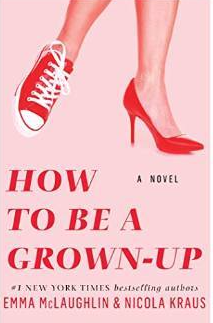 How To Be A Grown-Up by Emma McLaughlin & Nicola Kraus